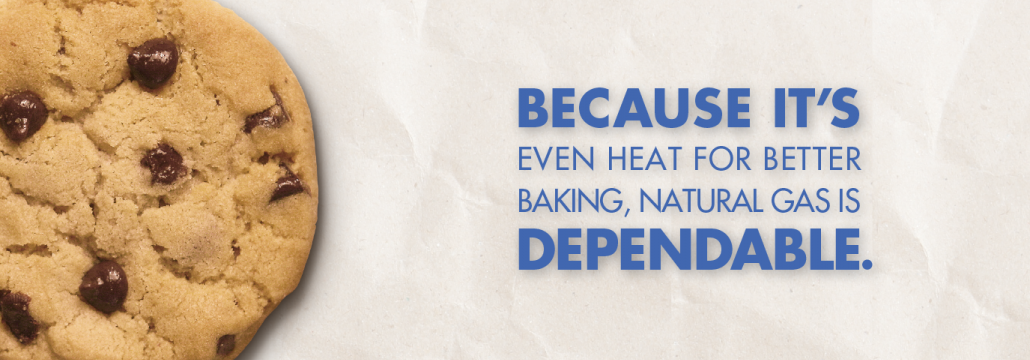 """Banner image with a chocolate chip cooking stating """"Because It's Even Heat For Better Baking, Natural Gas is Dependable"""""""